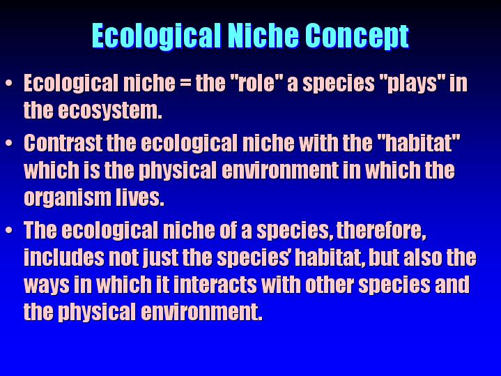 the importance of the concept of the ecological niche In ecology, a niche is a term describing the relational position of a species or   may 24, 2018 — why it's important to study the deep similarities, and the critical.